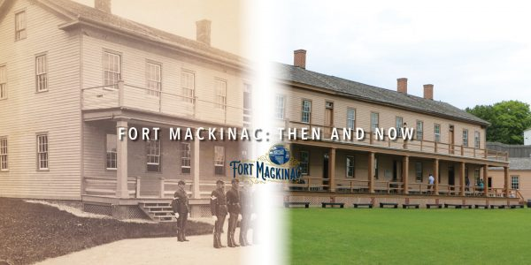 Fort Mackinac Then and Now